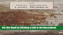 Read Ebook [PDF] The Great American Land Bubble: The Amazing Story of Land-Grabbing, Speculations,