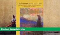 Read Online Understanding Healing: Meditative Reflections on Deepening Medicine through Spiritual