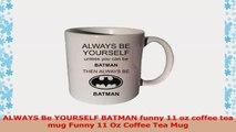 ALWAYS Be YOURSELF BATMAN funny 11 oz coffee tea mug Funny 11 Oz Coffee Tea Mug c0d1aa92