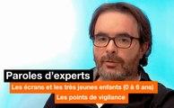 Paroles d'experts - Les écrans et les très jeunes enfants (0-6 ans) :  les points de vigilance - Orange