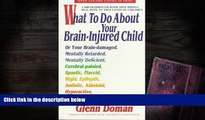 Read Online What to Do About Your Brain-Injured Child: Or Your Brain-Damaged, Mentally Retarded,