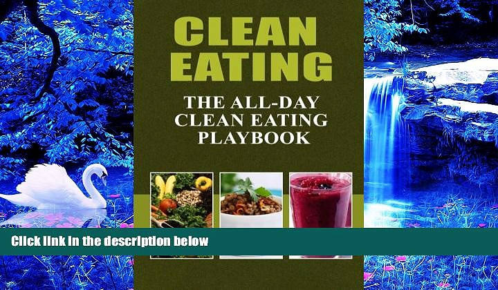 READ book Clean Eating – The All-Day Clean Eating Playbook: Looking to clean and healthy living?