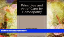 READ book Principles and Art of Cure by Homeopathy Herbert Roberts Trial Ebook