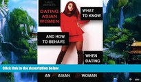 Best PDF  Dating Asian Women: What to Know and How to Behave when Dating an Asian Woman Book Online