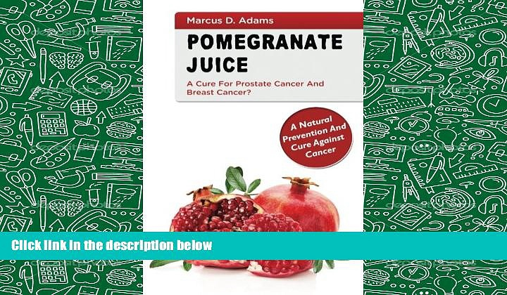 PDF [Free] Download  Pomegranate Juice – A Cure For Prostate Cancer And Breast Cancer?: A Natural
