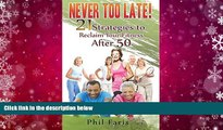 PDF [FREE] DOWNLOAD  Never Too Late!: 21 Strategies to Reclaim Your Fitness After 50 Phil Faris