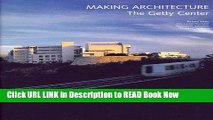 [Popular Books] Making Architecture: The Getty Center (Getty Trust Publications: J. Paul Getty