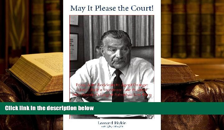 PDF [DOWNLOAD] May It Please the Court! From Auto Accidents to Agent Orange: Building a
