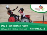 Day 6 | Wheelchair rugby | Toronto 2015 Parapan American Games