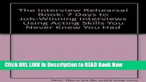 [DOWNLOAD] The Interview Rehearsal Book: 7 Days to Job-Winning Interviews Using Acting Skills You