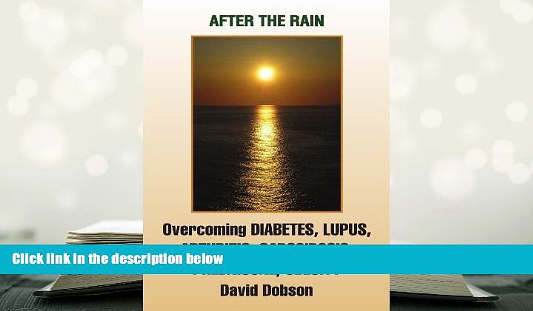 PDF [DOWNLOAD] After the Rain: Overcoming Diabetes Lupus Arthritis Sarcoidosis Obesity High Blood
