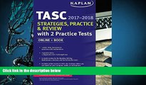 PDF [DOWNLOAD] TASC Strategies, Practice   Review 2017-2018 with 2 Practice Tests: Online + Book