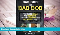 PDF [FREE] DOWNLOAD  Dad Bod to Bad Bod: The EXACT Diet and Workout I Used to Burn Fat and Get