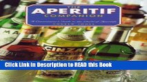 Read Book The Aperitif Companion: A Connoisseur s Guide to the World of Aperitifs Full Online