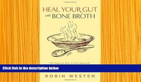 READ book Heal Your Gut with Bone Broth: The Natural Way to get Minerals, Amino Acids, Gelatin and