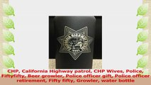 CHP California Highway patrol CHP Wives Police Fiftyfifty Beer growler Police officer gift 1f6efd87