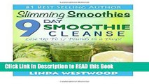 Read Book Slimming Smoothies: 9-Day Smoothie Cleanse - Lose Up to 17 Pounds! Full Online