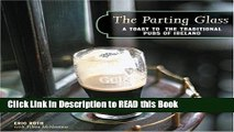 Read Book The Parting Glass : A Toast to the Traditional Pubs of Ireland (Irish Pubs) Full Online