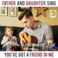 "Father and daughter sing ""You've got a friend in me"""