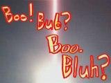 Boo! Bub? Boo. Bluh?