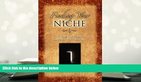PDF [FREE] DOWNLOAD  Finding Your Niche: 12 Keys to Opening God s Doors for Your Life Paul L.