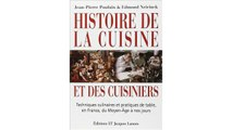 Histoire de la cuisine et des cuisiniers : Techniques culinaires et pratiques de table, en France, du Moyen-Age à nos jo