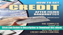 [Read Book] How to Get Credit after Filing Bankruptcy: The Complete Guide to Getting and Keeping
