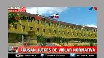 Acusan jueces de violar normativas-Noticias AN7-Video