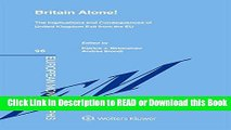 PDF [FREE] DOWNLOAD Britain Alone. The Implications and Consequences of United Kingdom Exit from