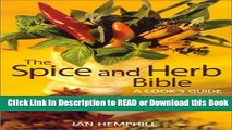 PDF [FREE] DOWNLOAD The Spice and Herb Bible: A Cook s Guide Read Online