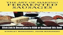 PDF [FREE] DOWNLOAD The Art of Making Fermented Sausages Read Online
