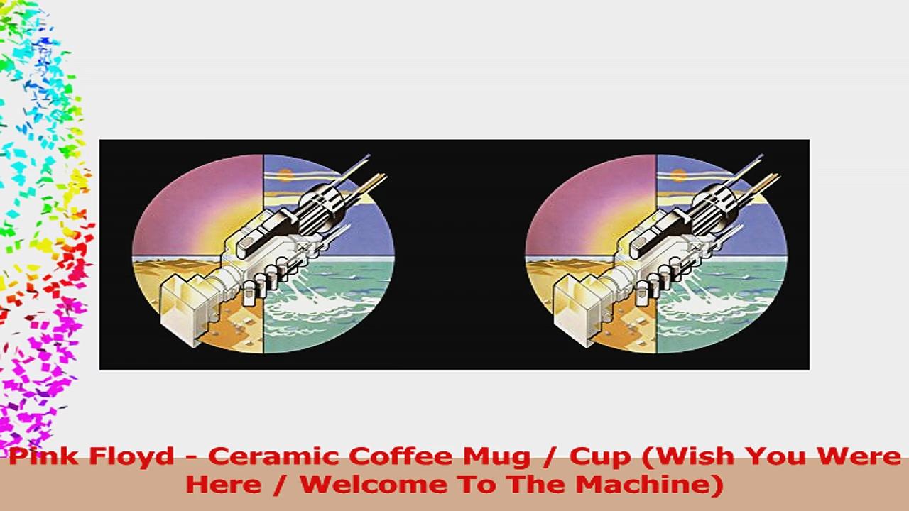 Pink Floyd  Ceramic Coffee Mug  Cup Wish You Were Here  Welcome To The Machine b030f975