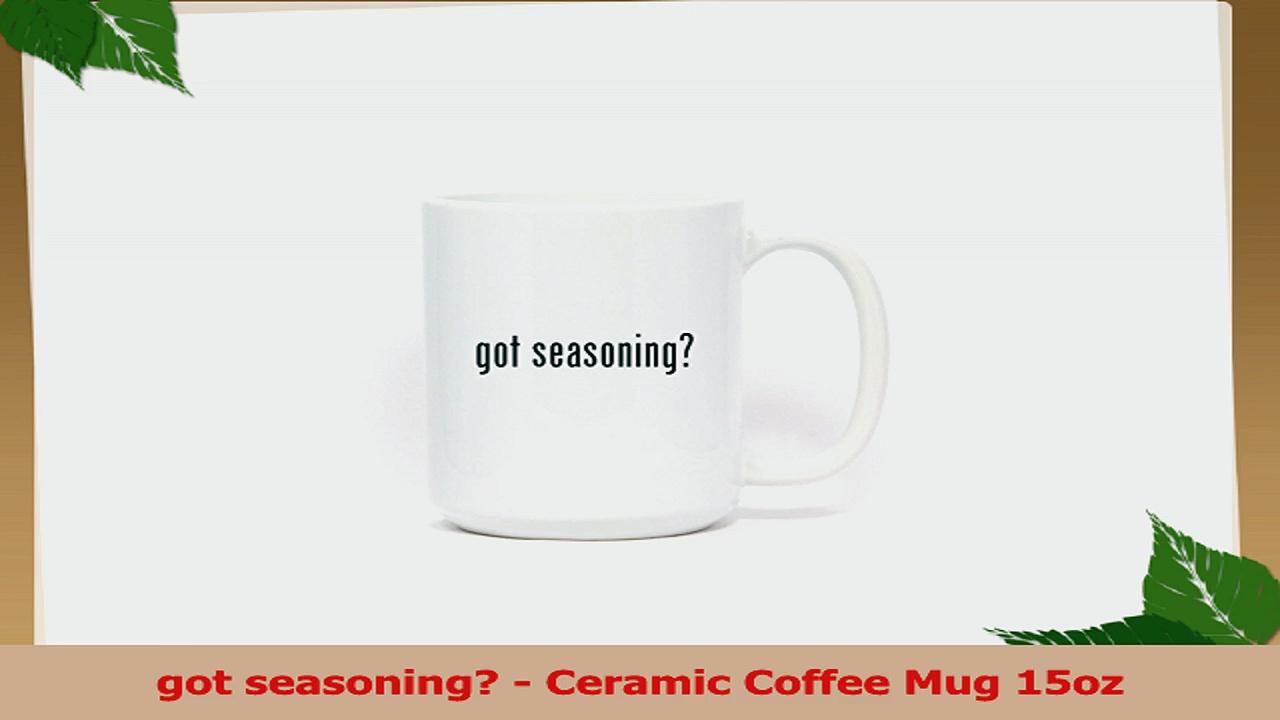 got seasoning  Ceramic Coffee Mug 15oz 42f84238