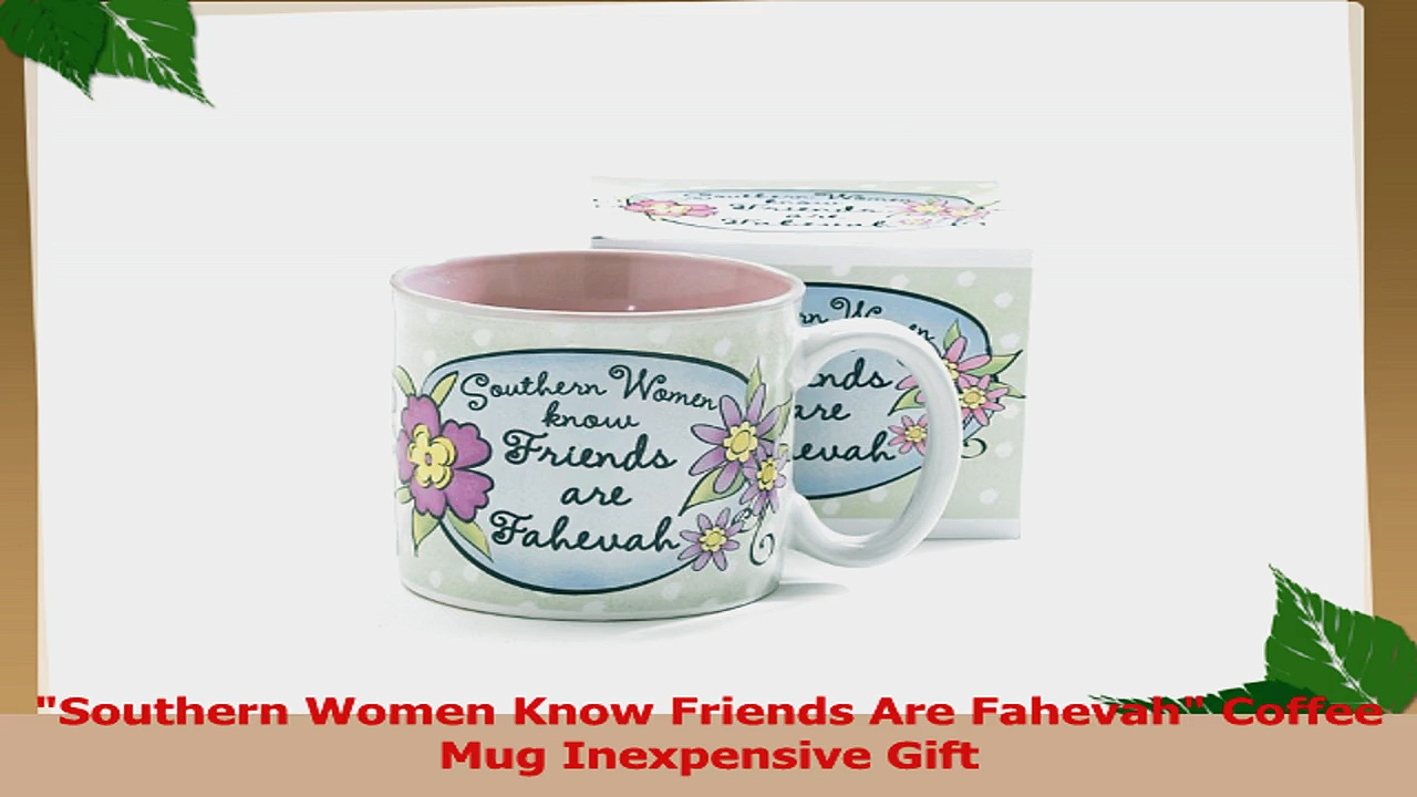 Southern Women Know Friends Are Fahevah Coffee Mug Inexpensive Gift 875ad71b