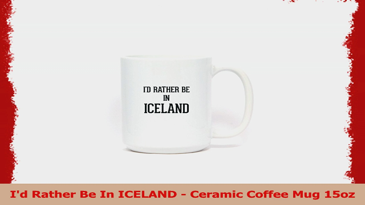Id Rather Be In ICELAND  Ceramic Coffee Mug 15oz 37e48afc