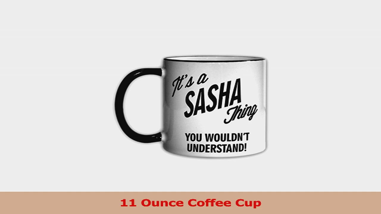 Its a SASHA Thing You Wouldnt Understand 11oz Coffee Mug Cup 07ac4ed7