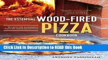 Read Book The Essential Wood Fired Pizza Cookbook: Recipes and Techniques From My Wood Fired Oven