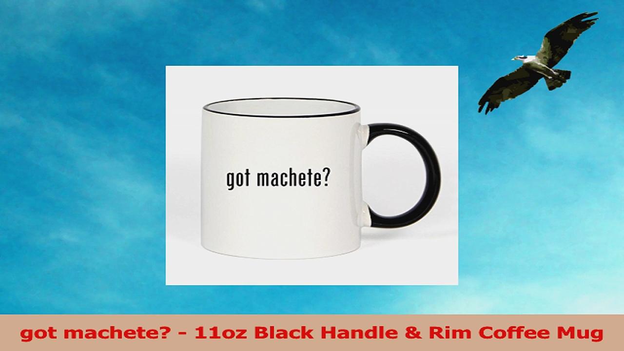 got machete  11oz Black Handle  Rim Coffee Mug 213b6bc4