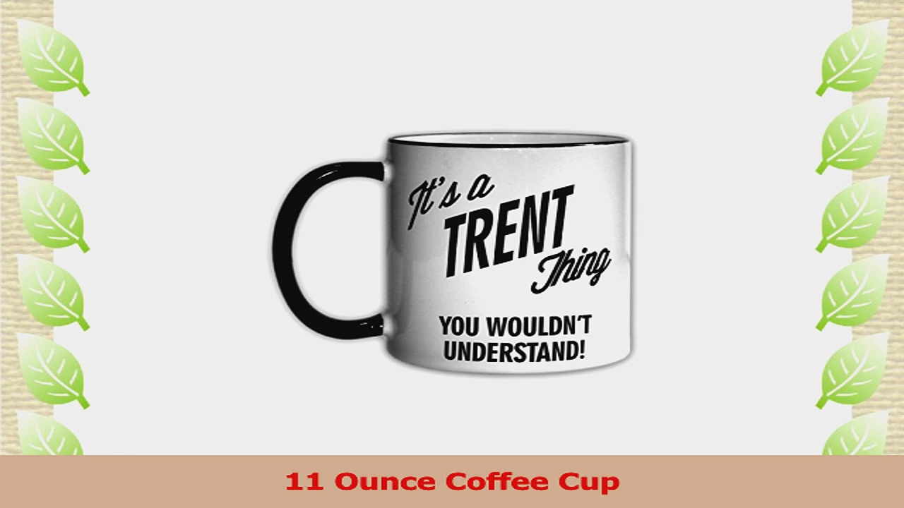 Its a TRENT Thing You Wouldnt Understand 11oz Coffee Mug Cup 750abdd7