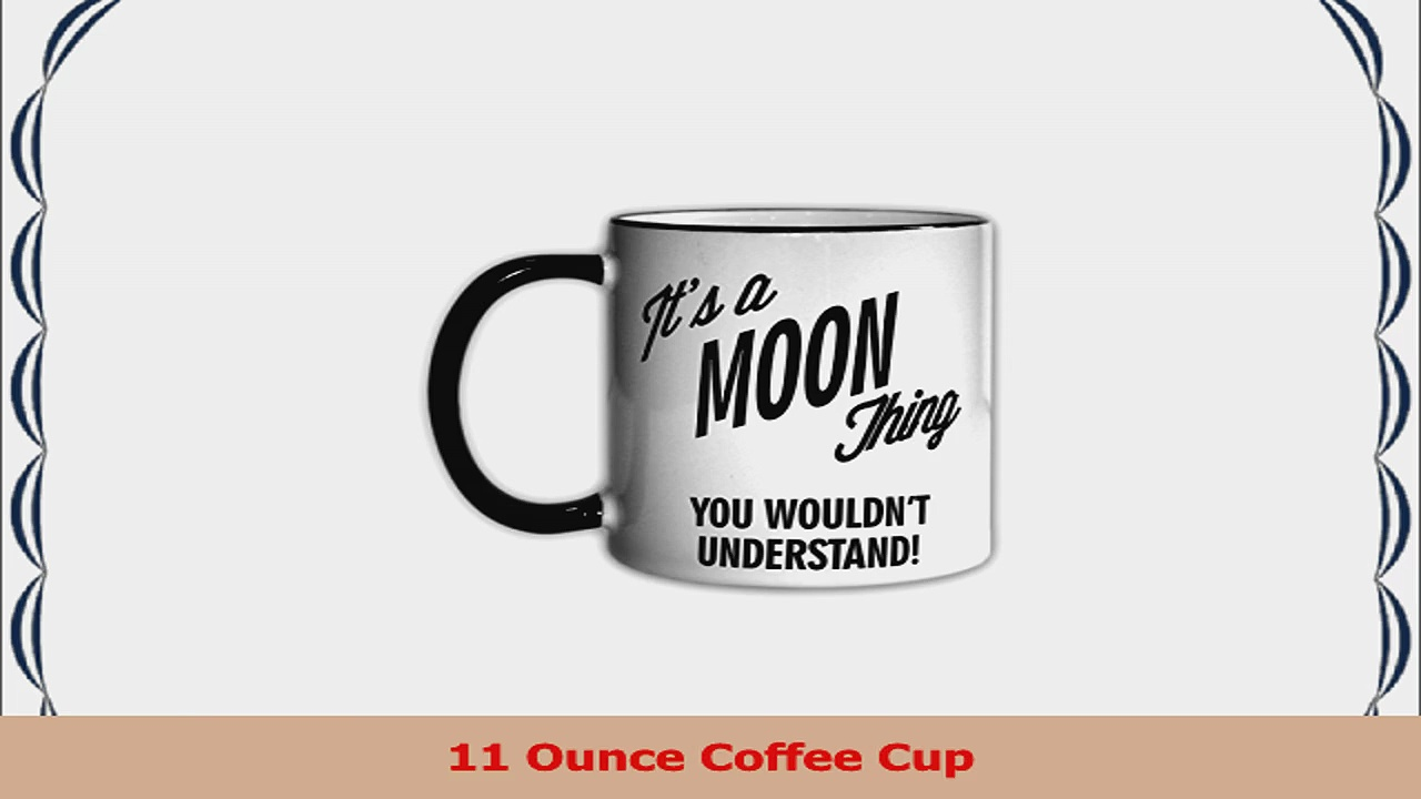 Its a MOON Thing You Wouldnt Understand 11oz Coffee Mug Cup ff09b0ca