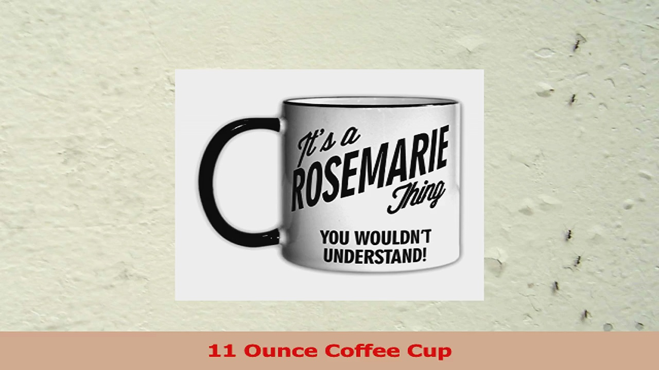Its a ROSEMARIE Thing You Wouldnt Understand 11oz Coffee Mug Cup 649bfb25