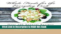 Read Book Whole Foods for the Everyday Cook: Over 100 Natural Recipes for Everyday Cooking eBook