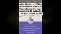 Download Understanding Theology in 15 Minutes a Day: How can I know God? How can Jesus be both God and man? What will he