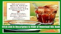 BEST PDF Making Your Own Gourmet Chocolate Drinks: Hot Drinks, Cold Drinks, Sodas, Floats,