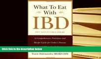 READ book What to Eat with IBD: A Comprehensive Nutrition and Recipe Guide for Crohn s Disease and