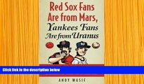 Read Online  Red Sox Fans Are from Mars, Yankees Fans Are from Uranus: Why Red Sox Fans Are
