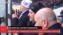 Bakan Eroğlu'nun gol sevinci kamerada