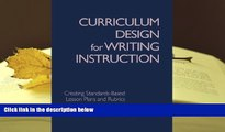 PDF [FREE] DOWNLOAD  Curriculum Design for Writing Instruction: Creating Standards-Based Lesson