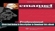 [Read Book] Emanuel Law Outlines: Professional Responsibility (The Emanuel Law Outlines Series)