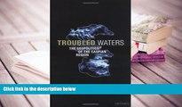 Epub Troubled Waters: The Geopolitics of the Caspian Region READ PDF